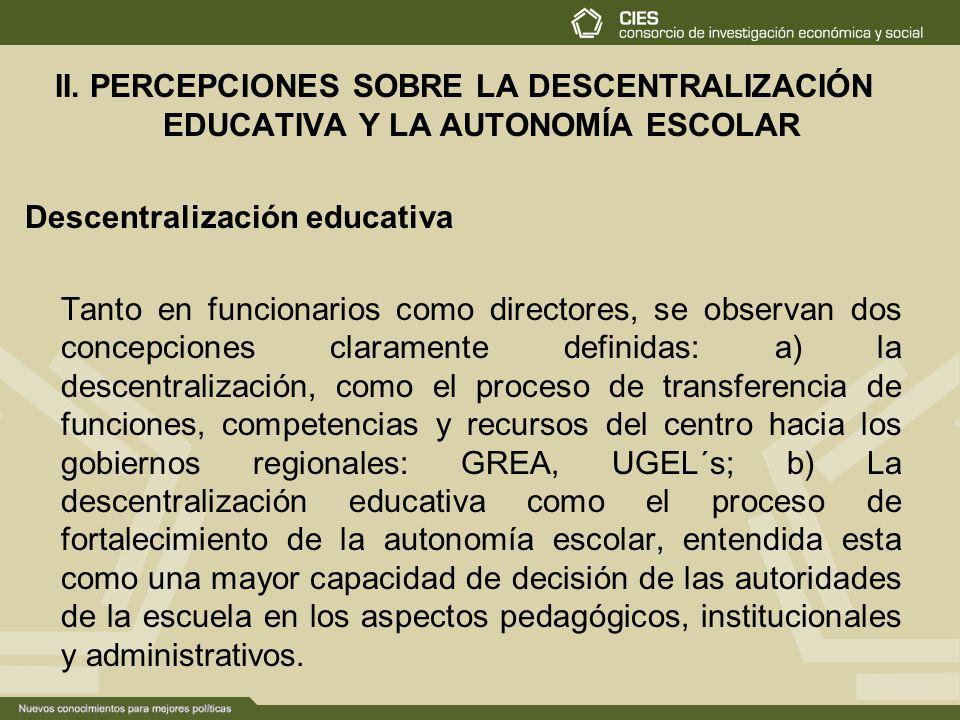 II. PERCEPCIONES SOBRE LA DESCENTRALIZACIÓN EDUCATIVA Y LA AUTONOMÍA ESCOLAR Descentralización educativa Tanto en funcionarios como directores, se obs