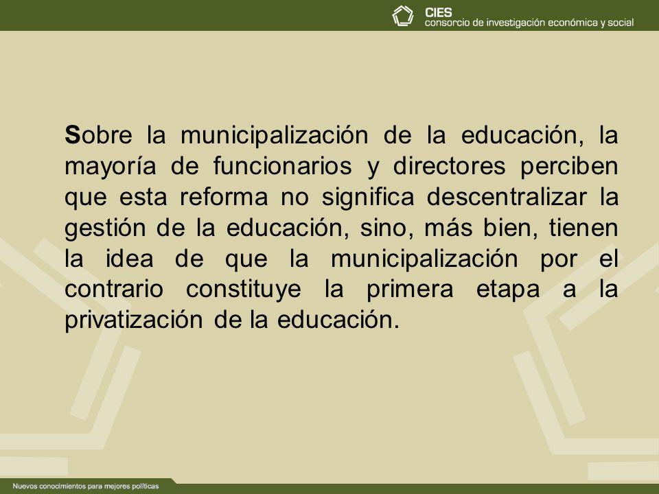 Sobre la municipalización de la educación, la mayoría de funcionarios y directores perciben que esta reforma no significa descentralizar la gestión de