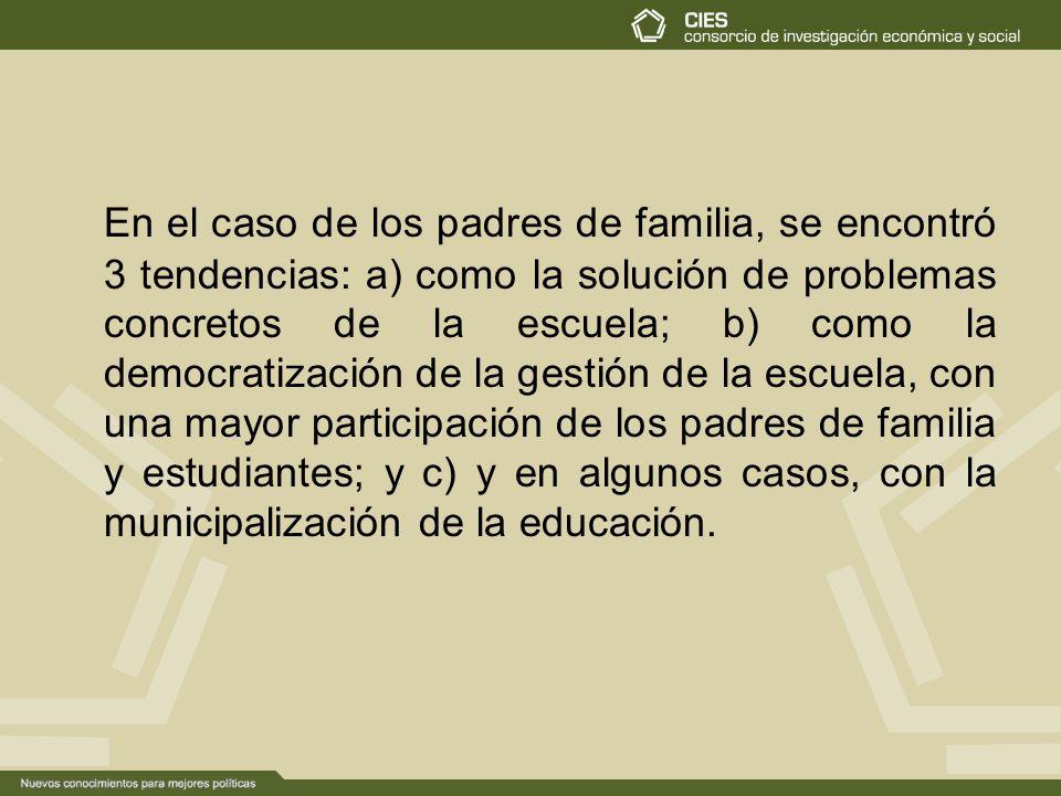 En el caso de los padres de familia, se encontró 3 tendencias: a) como la solución de problemas concretos de la escuela; b) como la democratización de la gestión de la escuela, con una mayor participación de los padres de familia y estudiantes; y c) y en algunos casos, con la municipalización de la educación.
