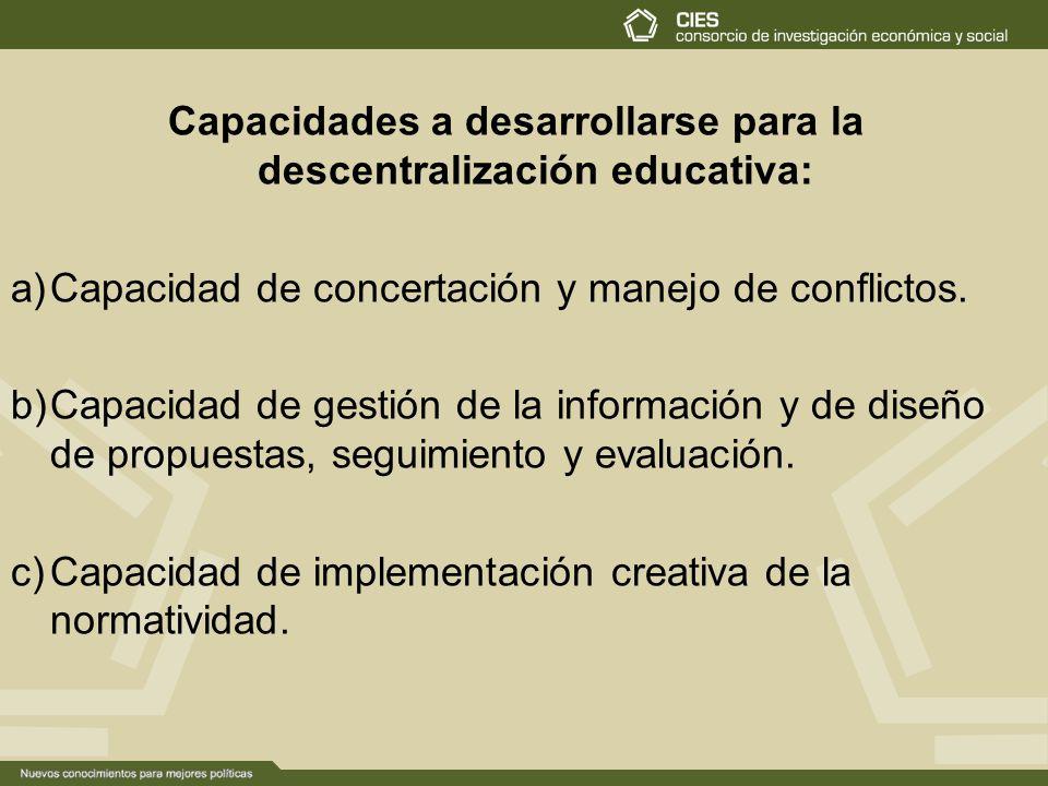 Capacidades a desarrollarse para la descentralización educativa: a)Capacidad de concertación y manejo de conflictos. b)Capacidad de gestión de la info