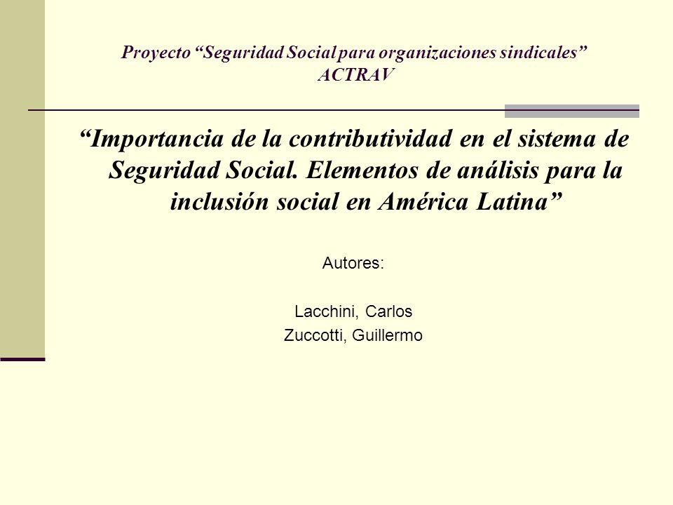 Proyecto Seguridad Social para organizaciones sindicales ACTRAV Importancia de la contributividad en el sistema de Seguridad Social. Elementos de anál