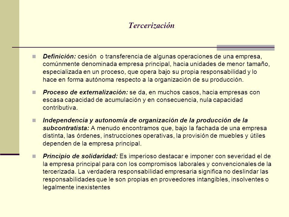 Tercerización Definición: cesión o transferencia de algunas operaciones de una empresa, comúnmente denominada empresa principal, hacia unidades de men