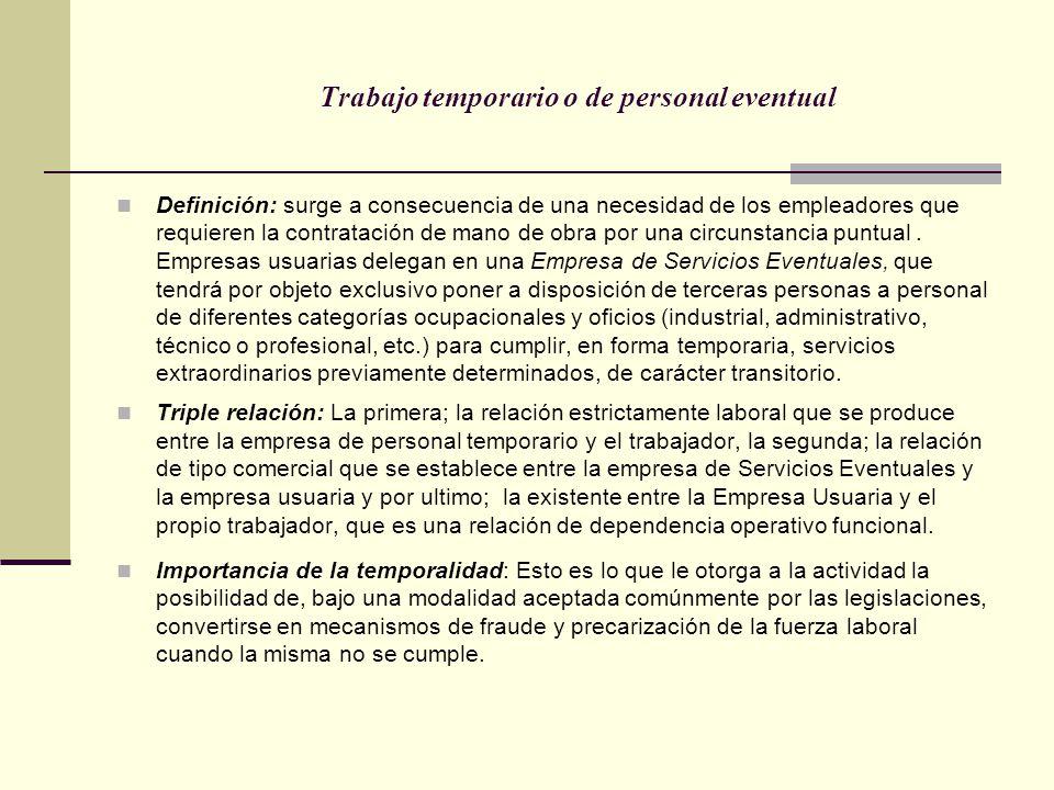 Trabajo temporario o de personal eventual Definición: surge a consecuencia de una necesidad de los empleadores que requieren la contratación de mano d