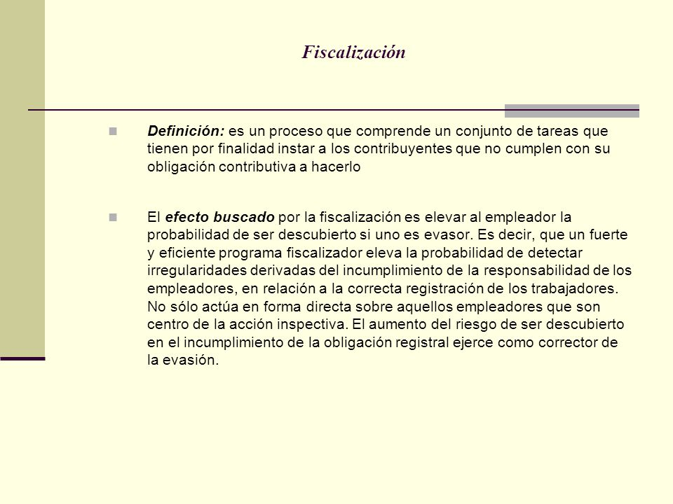 Fiscalización Definición: es un proceso que comprende un conjunto de tareas que tienen por finalidad instar a los contribuyentes que no cumplen con su