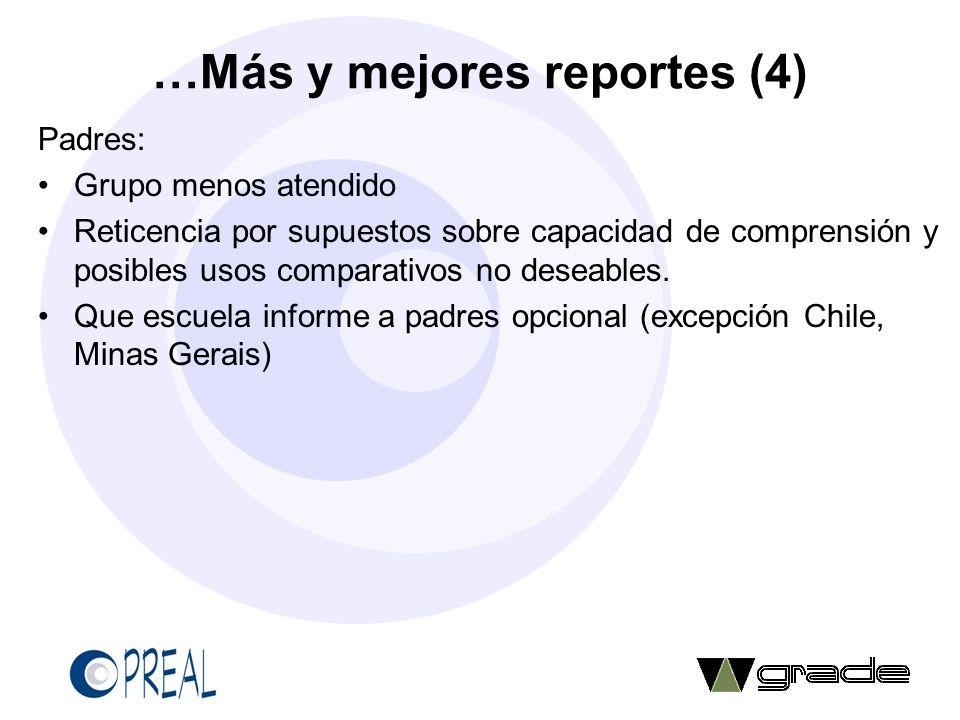 …Más y mejores reportes (4) Padres: Grupo menos atendido Reticencia por supuestos sobre capacidad de comprensión y posibles usos comparativos no desea