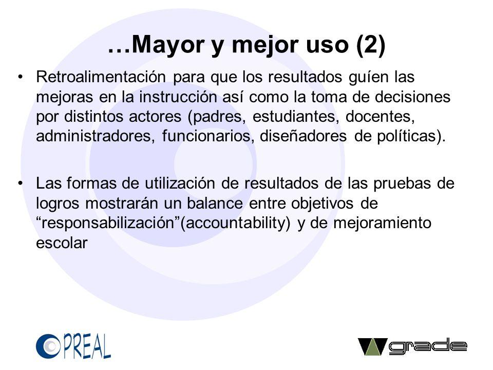 …Mayor y mejor uso (2) Retroalimentación para que los resultados guíen las mejoras en la instrucción así como la toma de decisiones por distintos acto
