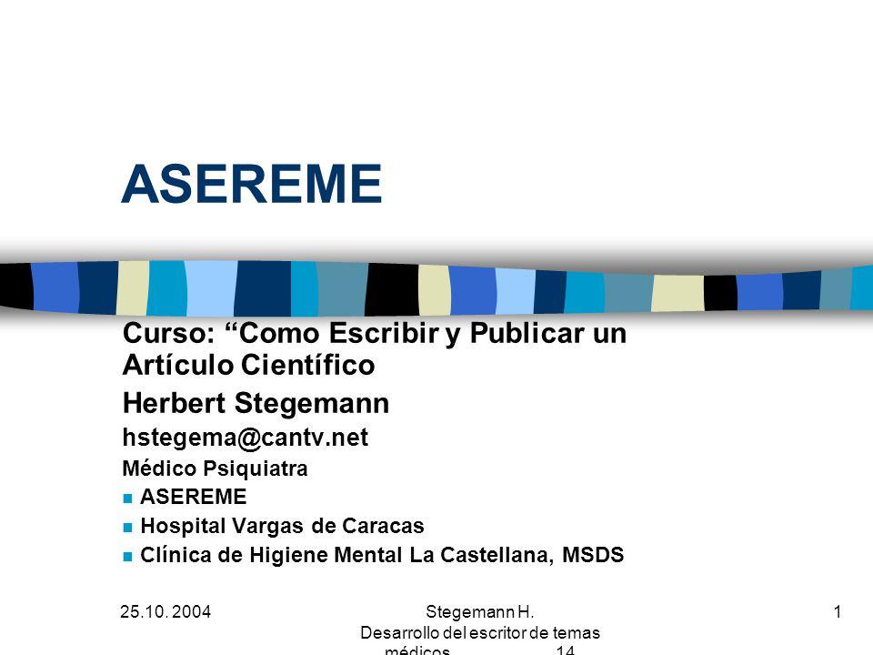25.10. 2004Stegemann H. Desarrollo del escritor de temas médicos 14 1 ASEREME Curso: Como Escribir y Publicar un Artículo Científico Herbert Stegemann