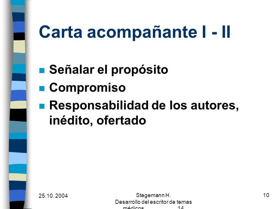 25.10. 2004 Stegemann H. Desarrollo del escritor de temas médicos 14 10 Carta acompañante I - II n Señalar el propósito n Compromiso n Responsabilidad