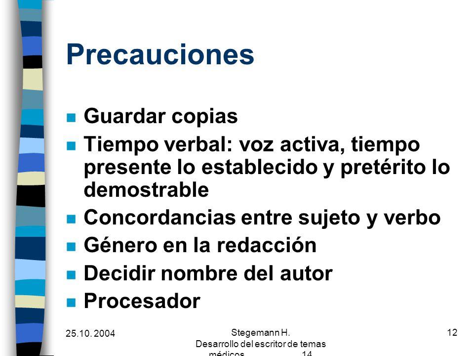 25.10. 2004 Stegemann H. Desarrollo del escritor de temas médicos 14 12 Precauciones n Guardar copias n Tiempo verbal: voz activa, tiempo presente lo