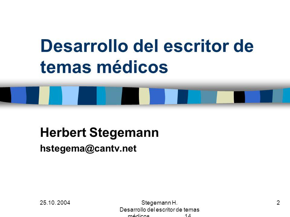 25.10. 2004Stegemann H. Desarrollo del escritor de temas médicos 14 2 Desarrollo del escritor de temas médicos Herbert Stegemann hstegema@cantv.net