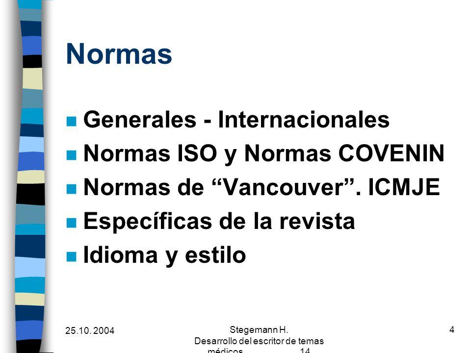 25.10. 2004 Stegemann H. Desarrollo del escritor de temas médicos 14 4 Normas n Generales - Internacionales n Normas ISO y Normas COVENIN n Normas de