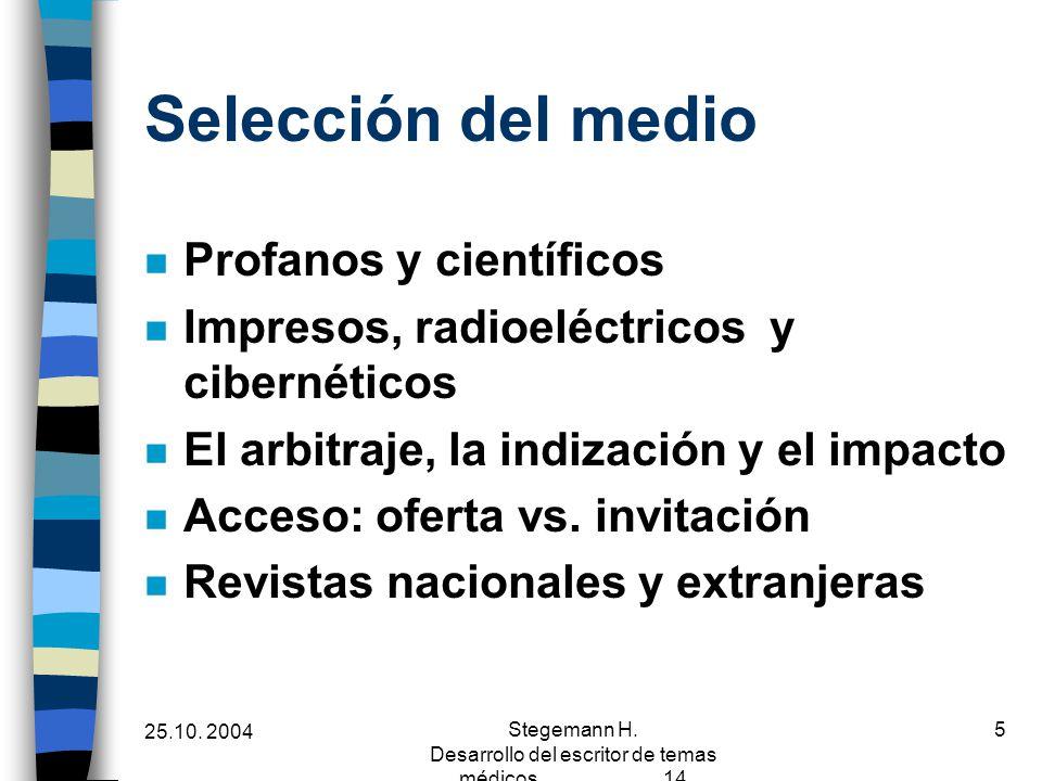 25.10. 2004 Stegemann H. Desarrollo del escritor de temas médicos 14 5 Selección del medio n Profanos y científicos n Impresos, radioeléctricos y cibe