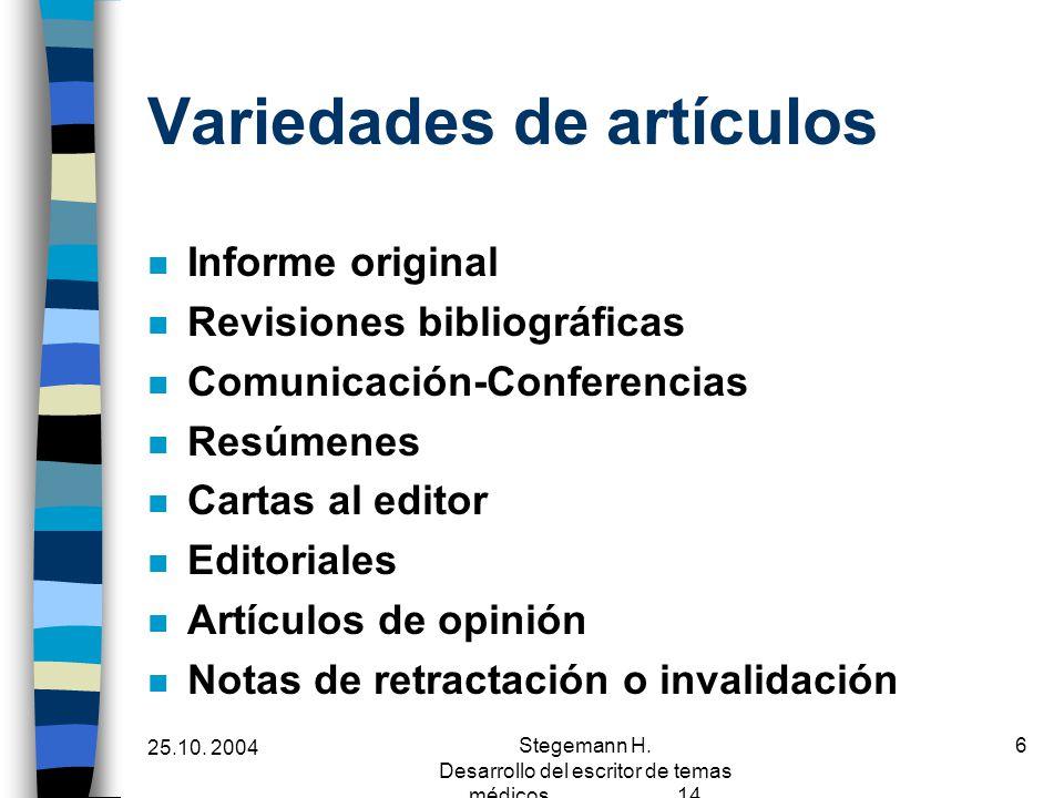 25.10. 2004 Stegemann H. Desarrollo del escritor de temas médicos 14 6 Variedades de artículos n Informe original n Revisiones bibliográficas n Comuni