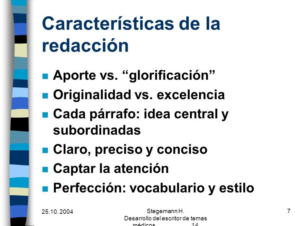 25.10. 2004 Stegemann H. Desarrollo del escritor de temas médicos 14 7 Características de la redacción n Aporte vs. glorificación n Originalidad vs. e