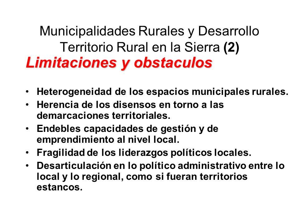 Municipalidades Rurales y Desarrollo Territorio Rural en la Sierra (2) Limitaciones y obstaculos Heterogeneidad de los espacios municipales rurales. H