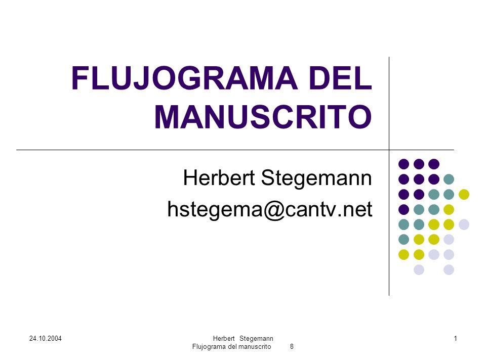24.10.2004Herbert Stegemann Flujograma del manuscrito 8 1 FLUJOGRAMA DEL MANUSCRITO Herbert Stegemann hstegema@cantv.net