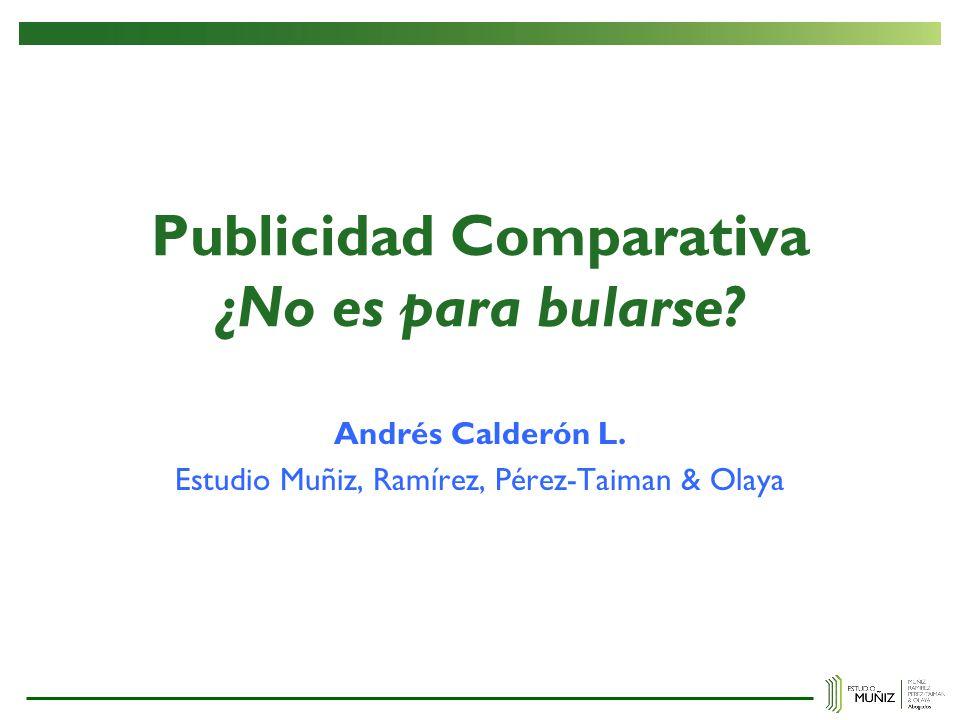 Publicidad Comparativa ¿No es para bularse? Andrés Calderón L. Estudio Muñiz, Ramírez, Pérez-Taiman & Olaya
