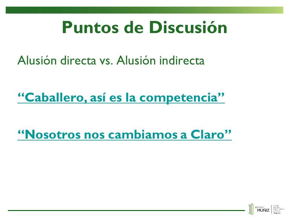 Puntos de Discusión Alusión directa vs. Alusión indirecta Caballero, así es la competencia Nosotros nos cambiamos a Claro