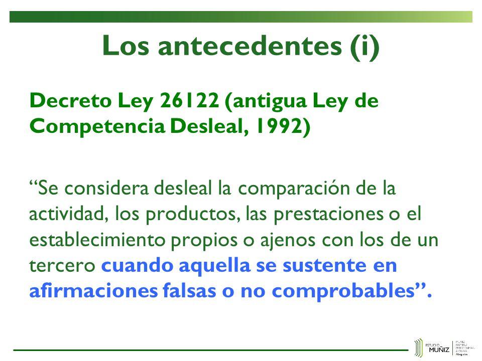 Los antecedentes (i) Decreto Ley 26122 (antigua Ley de Competencia Desleal, 1992) Se considera desleal la comparación de la actividad, los productos,