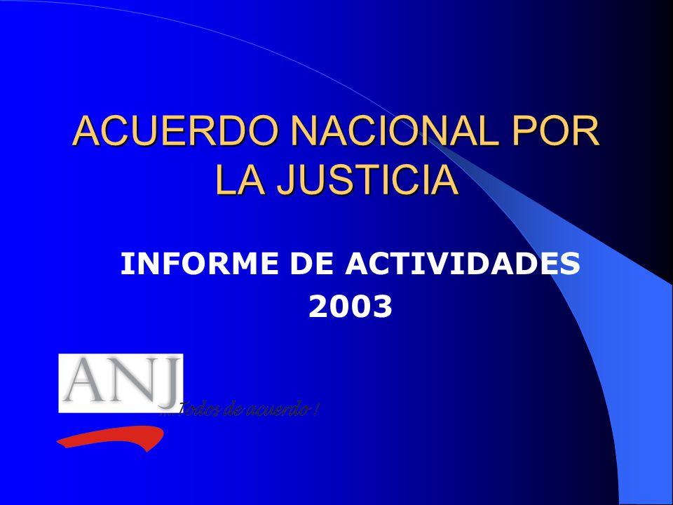 ACUERDO NACIONAL POR LA JUSTICIA INFORME DE ACTIVIDADES 2003