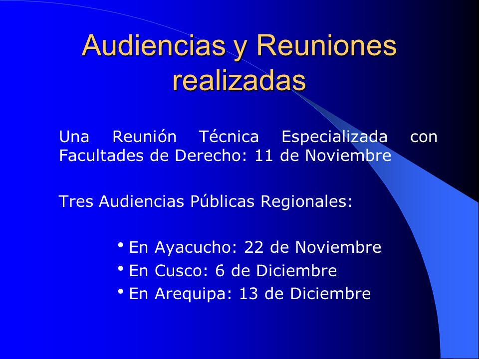 Audiencias y Reuniones realizadas Una Reunión Técnica Especializada con Facultades de Derecho: 11 de Noviembre Tres Audiencias Públicas Regionales: En