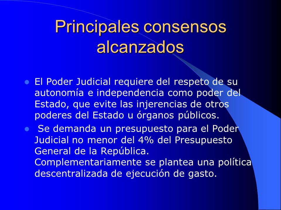 Principales consensos alcanzados El Poder Judicial requiere del respeto de su autonomía e independencia como poder del Estado, que evite las injerenci