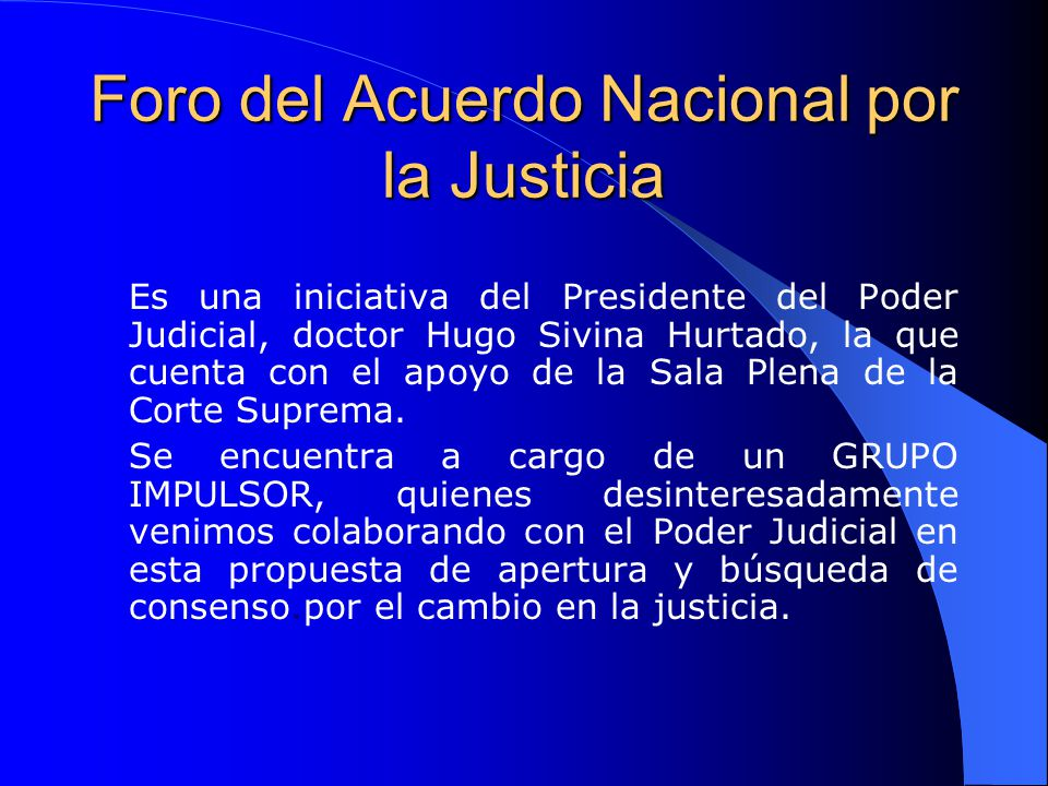 Plazo de acción El Foro del Acuerdo Nacional por la Justicia se inició formalmente el 22 de Octubre del 2003, mediante Resolución Administrativa de la Presidencia del Poder Judicial No.