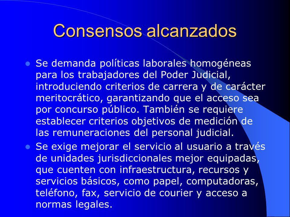 Consensos alcanzados Se demanda políticas laborales homogéneas para los trabajadores del Poder Judicial, introduciendo criterios de carrera y de carác