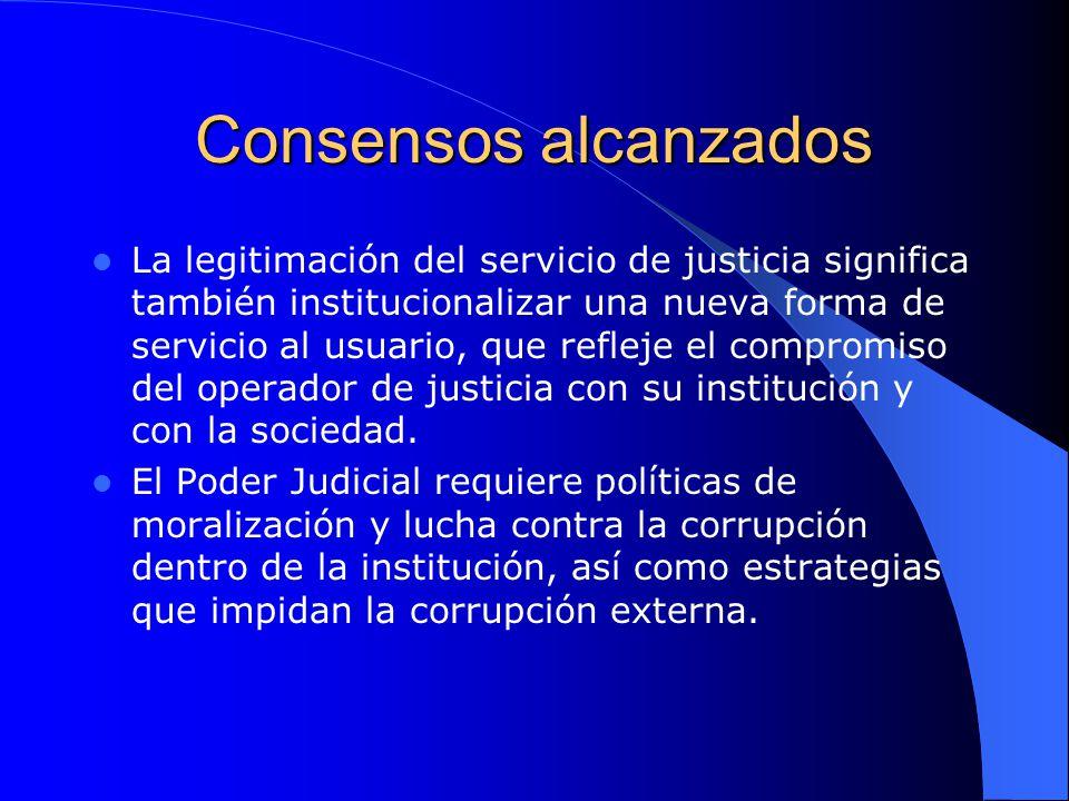 Consensos alcanzados La legitimación del servicio de justicia significa también institucionalizar una nueva forma de servicio al usuario, que refleje