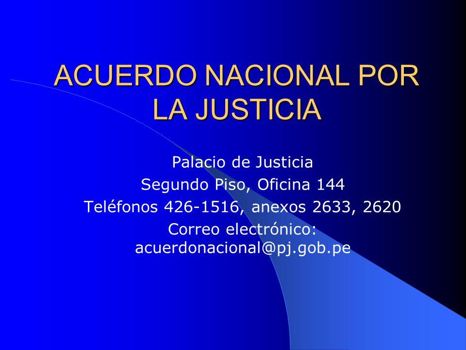 ACUERDO NACIONAL POR LA JUSTICIA Palacio de Justicia Segundo Piso, Oficina 144 Teléfonos 426-1516, anexos 2633, 2620 Correo electrónico: acuerdonacion
