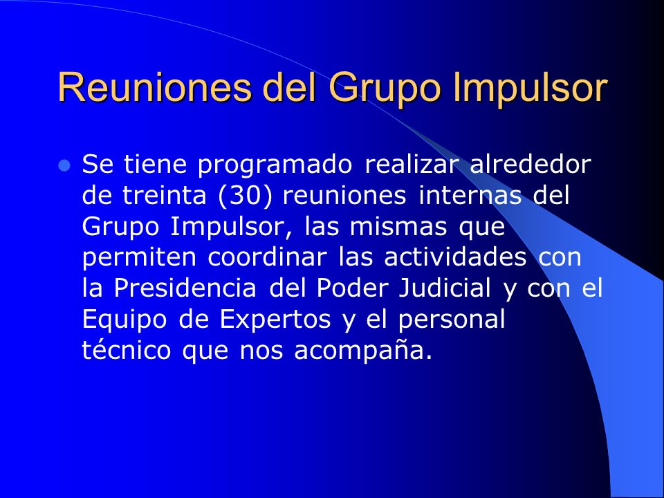 Reuniones del Grupo Impulsor Se tiene programado realizar alrededor de treinta (30) reuniones internas del Grupo Impulsor, las mismas que permiten coo