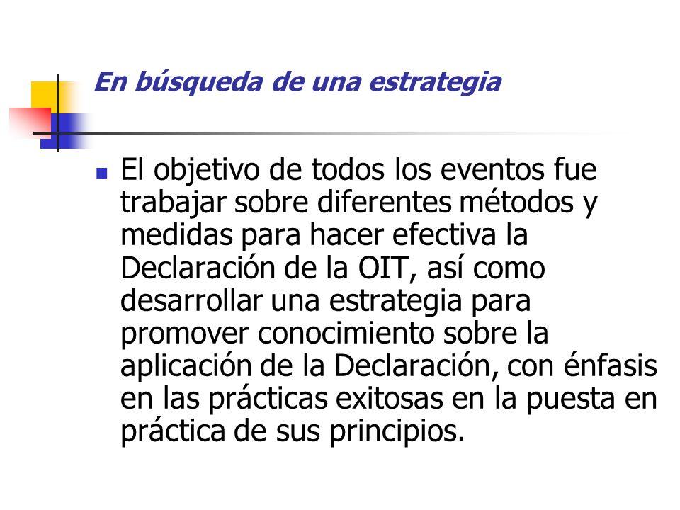 En búsqueda de una estrategia El objetivo de todos los eventos fue trabajar sobre diferentes métodos y medidas para hacer efectiva la Declaración de l