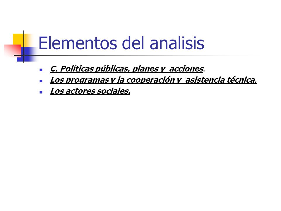 Elementos del analisis C. Políticas públicas, planes y acciones. Los programas y la cooperación y asistencia técnica. Los actores sociales.