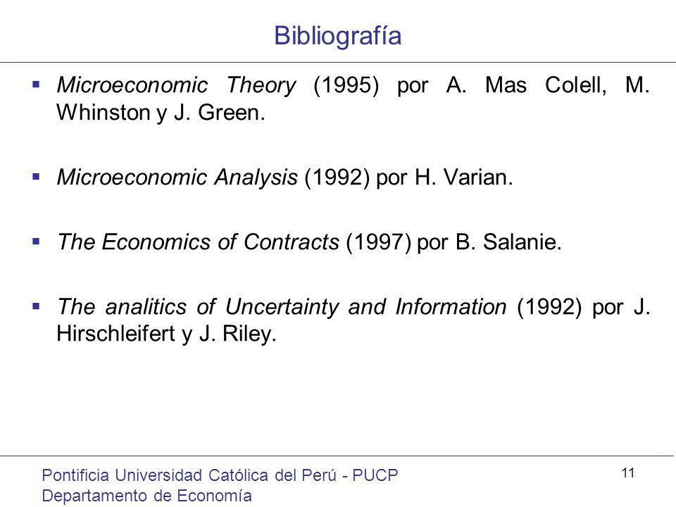 Bibliografía Pontificia Universidad Católica del Perú - PUCP Departamento de Economía 11 Microeconomic Theory (1995) por A. Mas Colell, M. Whinston y