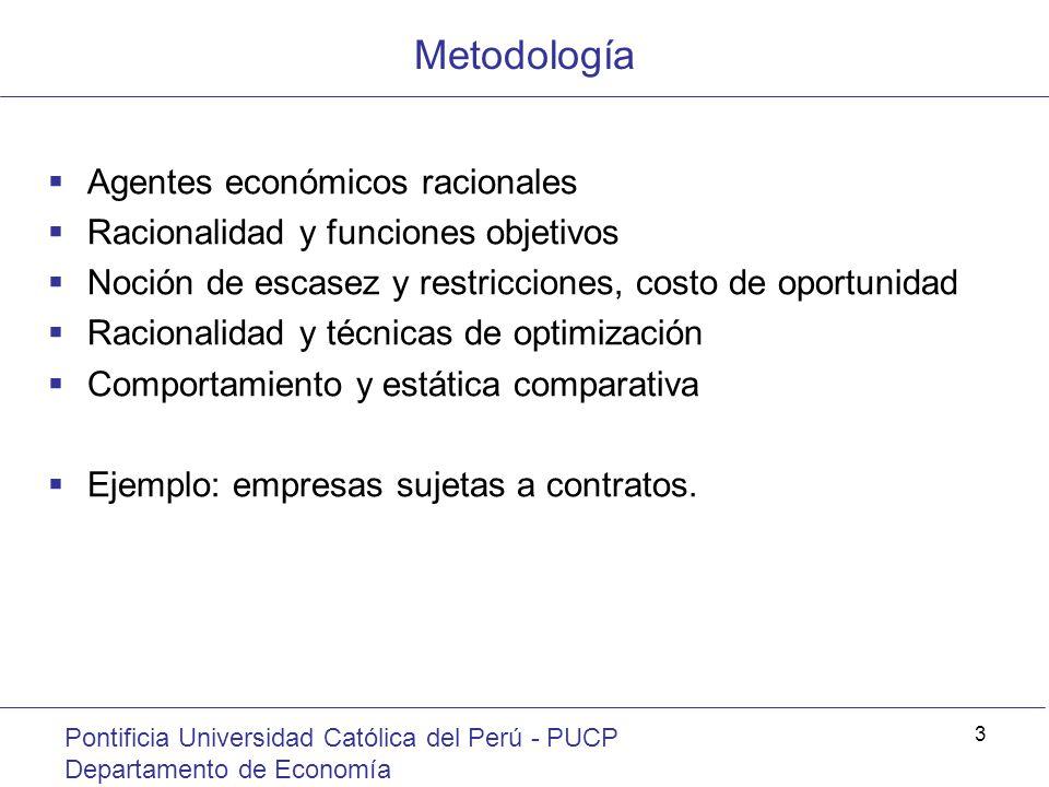 Metodología Pontificia Universidad Católica del Perú - PUCP Departamento de Economía 3 Agentes económicos racionales Racionalidad y funciones objetivo