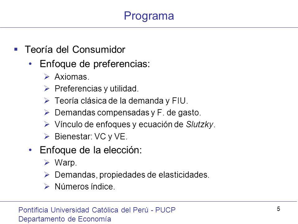 Programa Pontificia Universidad Católica del Perú - PUCP Departamento de Economía 5 Teoría del Consumidor Enfoque de preferencias: Axiomas. Preferenci