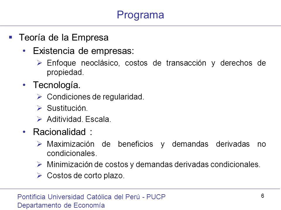 Programa Pontificia Universidad Católica del Perú - PUCP Departamento de Economía 6 Teoría de la Empresa Existencia de empresas: Enfoque neoclásico, c