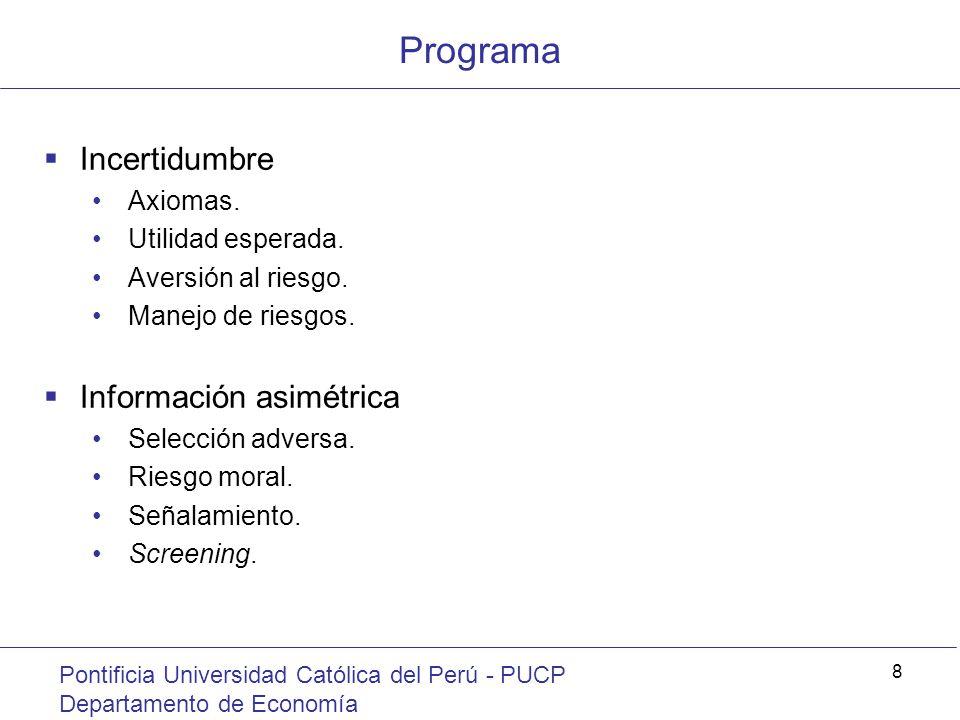 Programa Pontificia Universidad Católica del Perú - PUCP Departamento de Economía 8 Incertidumbre Axiomas. Utilidad esperada. Aversión al riesgo. Mane