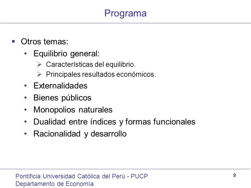 Programa Pontificia Universidad Católica del Perú - PUCP Departamento de Economía 9 Otros temas: Equilibrio general: Características del equilibrio. P