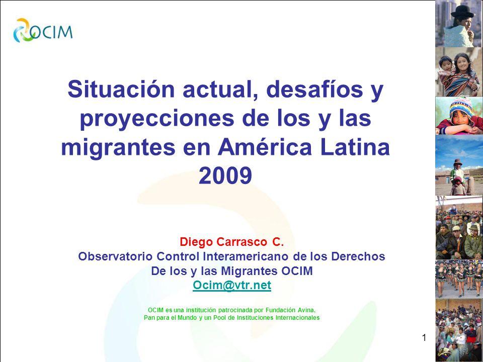1 Situación actual, desafíos y proyecciones de los y las migrantes en América Latina 2009 Diego Carrasco C.