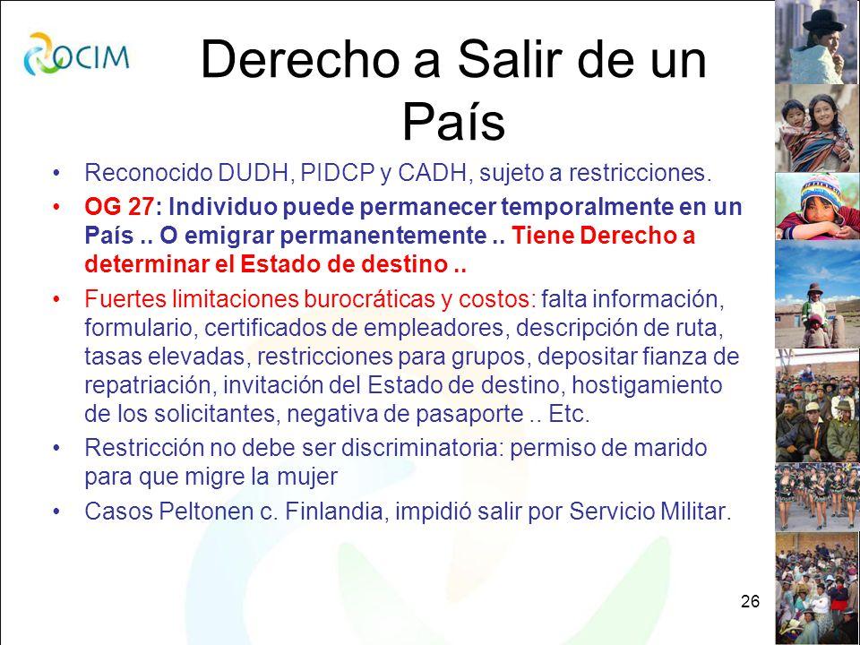 26 Derecho a Salir de un País Reconocido DUDH, PIDCP y CADH, sujeto a restricciones.