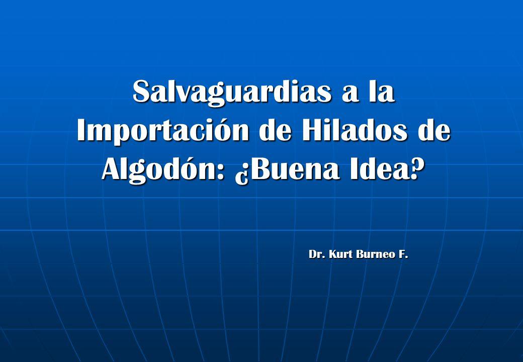 Salvaguardias a la Importación de Hilados de Algodón: ¿Buena Idea? Dr. Kurt Burneo F.