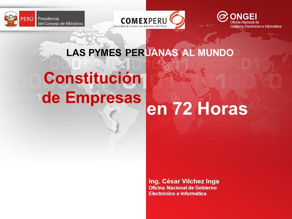 Constitución de Empresas en 72 Horas Ing. César Vilchez Inga Oficina Nacional de Gobierno Electrónico e Informática LAS PYMES PERUANAS AL MUNDO