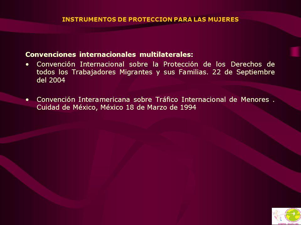 INSTRUMENTOS DE PROTECCION PARA LAS MUJERES Convenciones internacionales multilaterales: Convención Internacional sobre la Protección de los Derechos