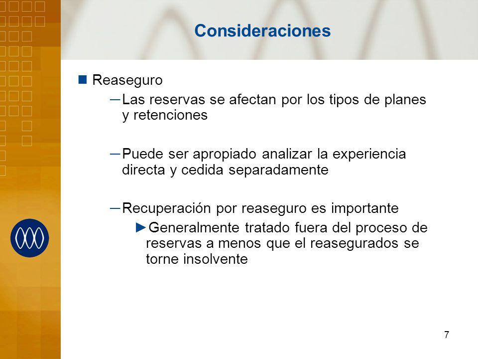 7 Consideraciones Reaseguro Las reservas se afectan por los tipos de planes y retenciones Puede ser apropiado analizar la experiencia directa y cedida