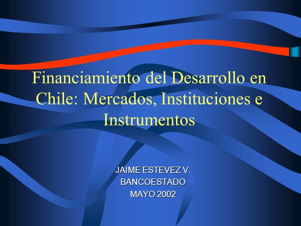 Financiamiento del Desarrollo en Chile: Mercados, Instituciones e Instrumentos JAIME ESTEVEZ V.