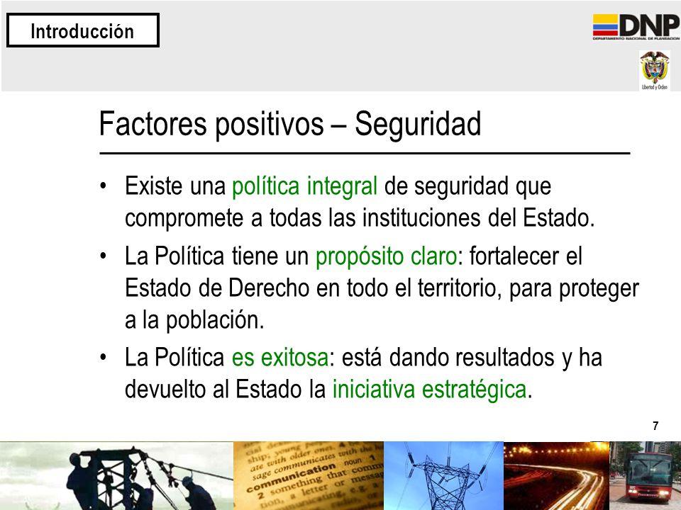 7 Factores positivos – Seguridad Existe una política integral de seguridad que compromete a todas las instituciones del Estado. La Política tiene un p