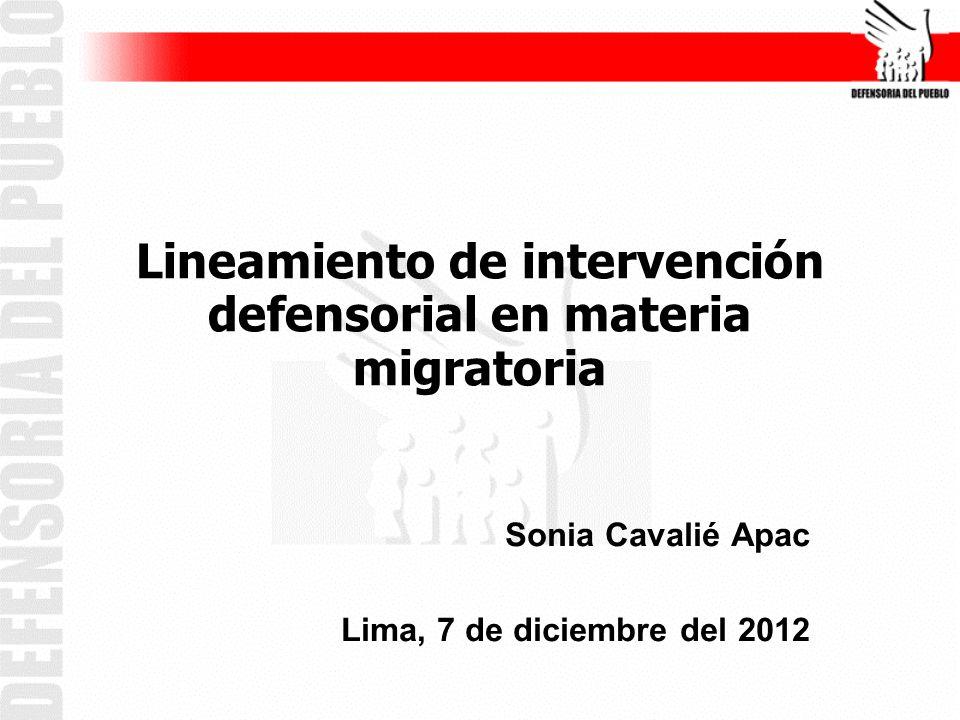 Lineamiento de intervención defensorial en materia migratoria Sonia Cavalié Apac Lima, 7 de diciembre del 2012