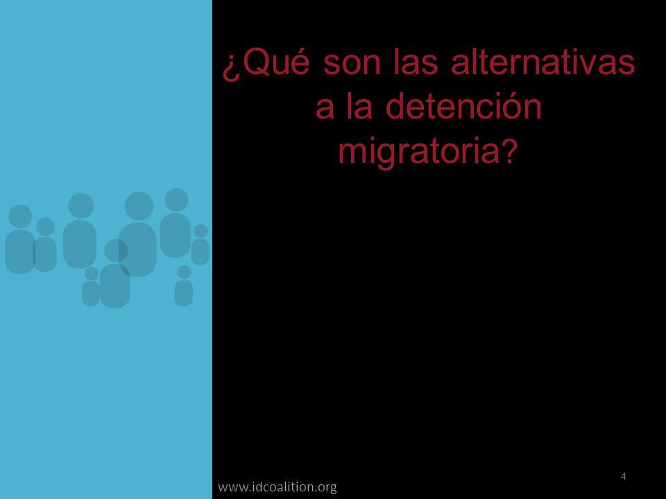 www.idcoalition.org Definición/Concepto Las alternativas a la detención son todas las normas, política pública o prácticas que hacen posible el que solicitantes de asilo, refugiados y migrantes gocen de su libertad personal en tanto se resuelve su situación migratoria o se ejecuta la repatriación o deportación a su país.
