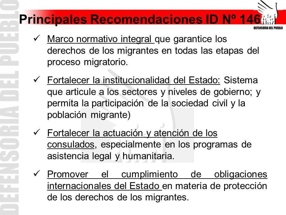 Principales Recomendaciones ID Nº 146 Marco normativo integral que garantice los derechos de los migrantes en todas las etapas del proceso migratorio.